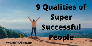 9 Qualities of Super Successful People