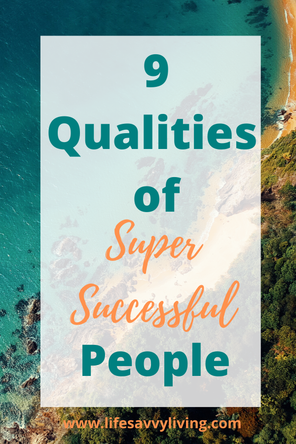 9 Qualities of Super Successful People. Want to become super successful in 2020? Click to see nine qualities of super successful people you can begin to adopt today