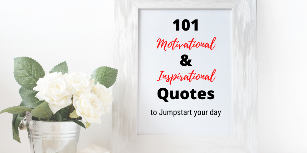 101 Motivational and Inspirational Quotes to Jumpstart your day